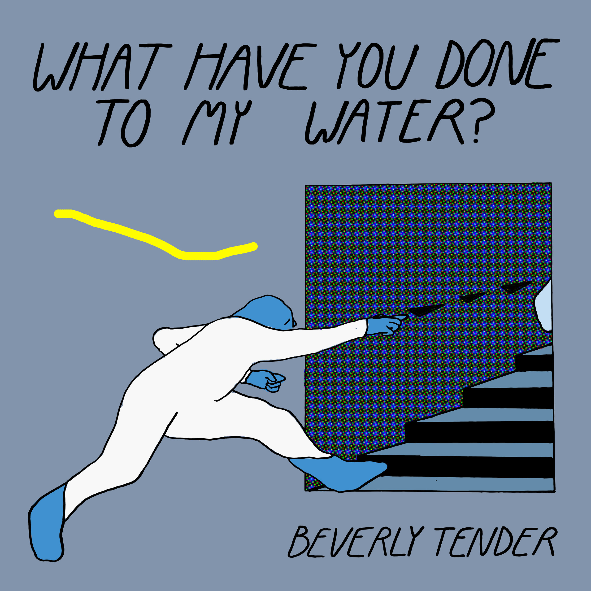Beverly Tender   What Have You Done To My Water?