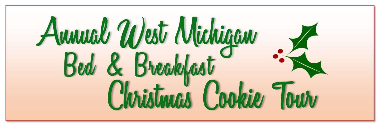 2019 West Michigan B&B Christmas Cookie Tour… - Join us December 6 & 7, 2019 or December 13 & 14, 2019 for a festive-filled weekend at Shining Light Inn B&B… we guarantee you will have sweet dreams!The 2019 West Michigan B&B Christmas Cookie Tour will be held the first two weekends in December. Friday tour hours are 6-9 p.m. & Saturday tour hours are 1-6 p.m.