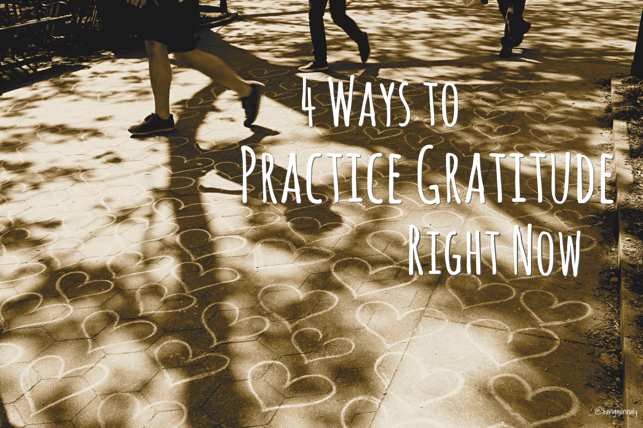 4 Ways to Practice Gratitude Right Now | Living Minnaly