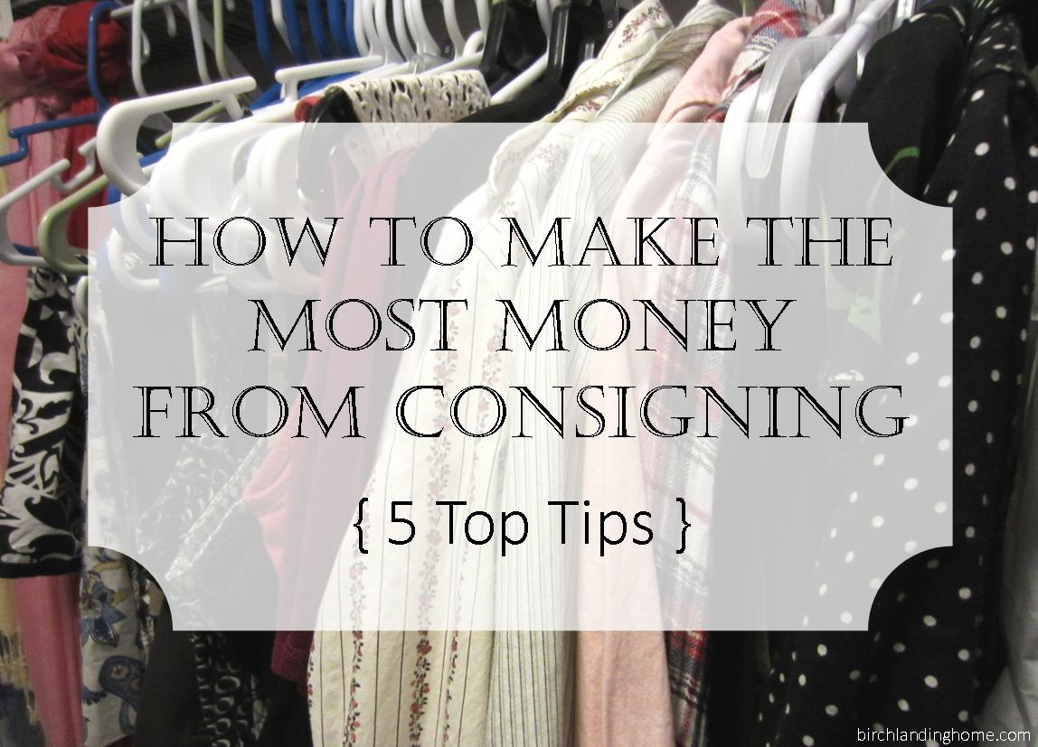 Make the most money from consigning unwanted and unused clothing and items from your home