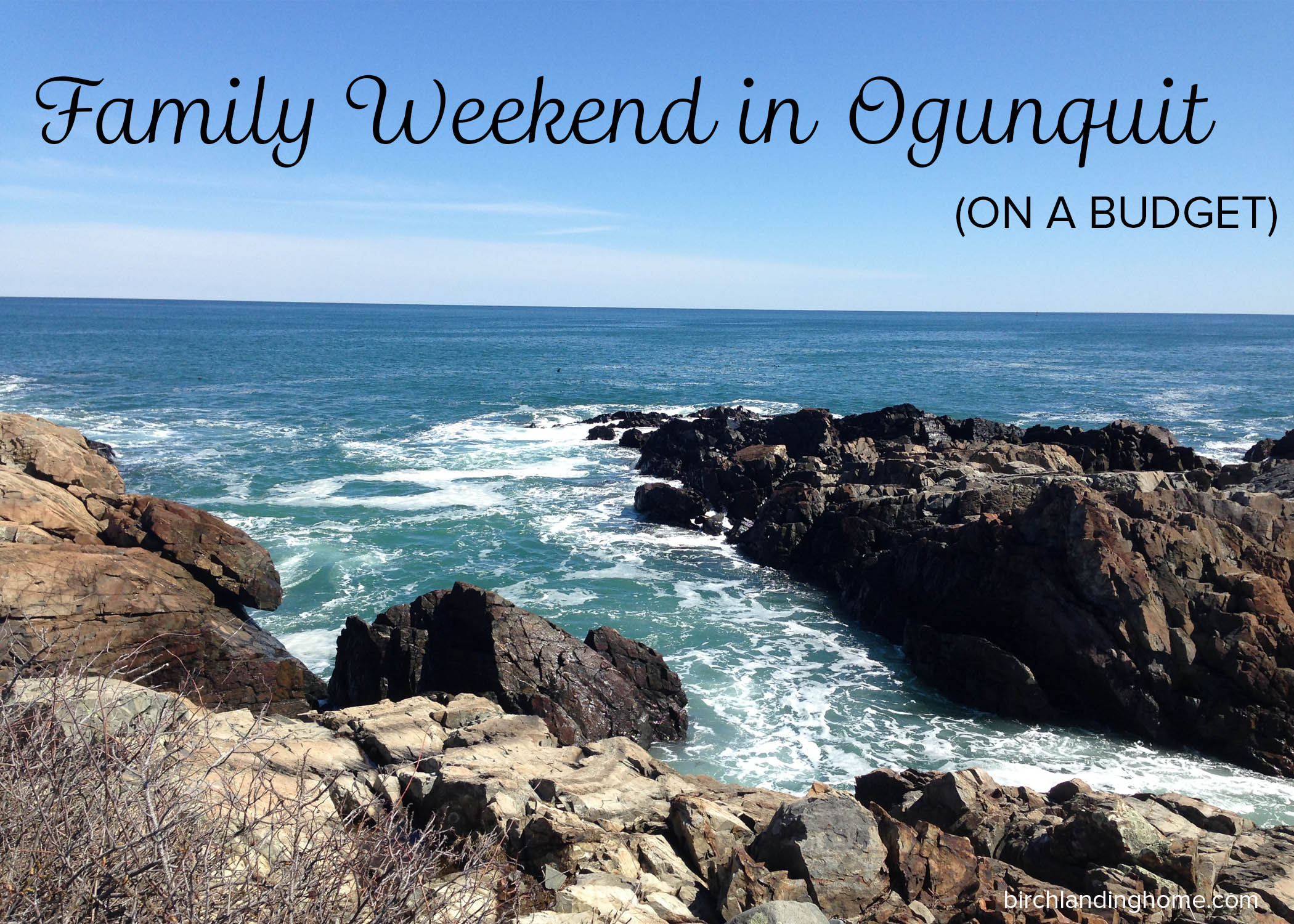 Family Weekend in Ogunquit Maine on a Budget by Birch Landing Home
