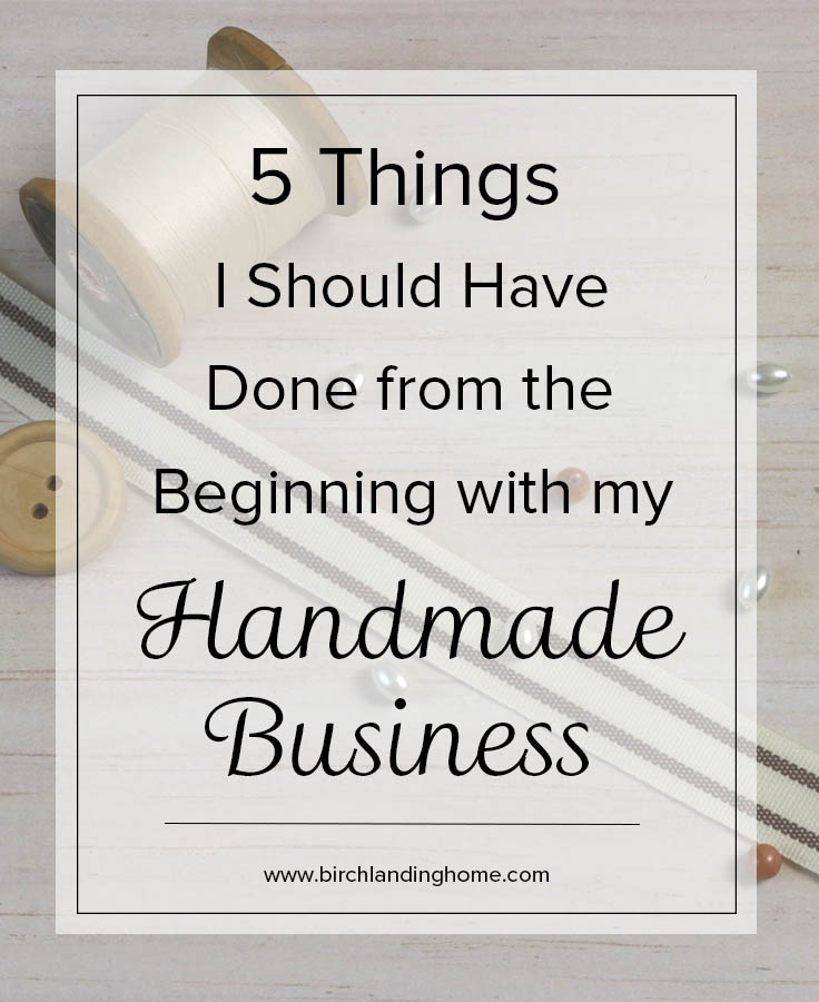 5 Things I Should Have Done from the Beginning with my Handmade Business