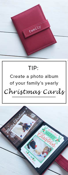TIP:  Create a photo album with your family's yearly Christmas Cards