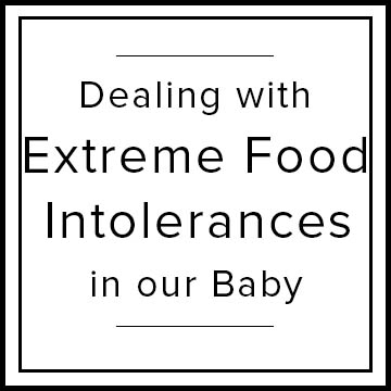 Dealing with Extreme Food Intolerances in our Baby