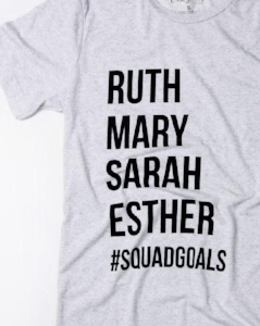 Inspire her with this reminder of the faith-filled women of the Bible.  Squad Goals Tee  by Crazy Cool Threads.