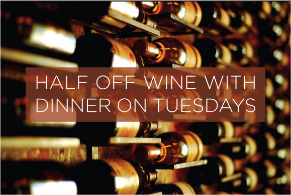 Enjoy half off wine with dinner every Tuesday!