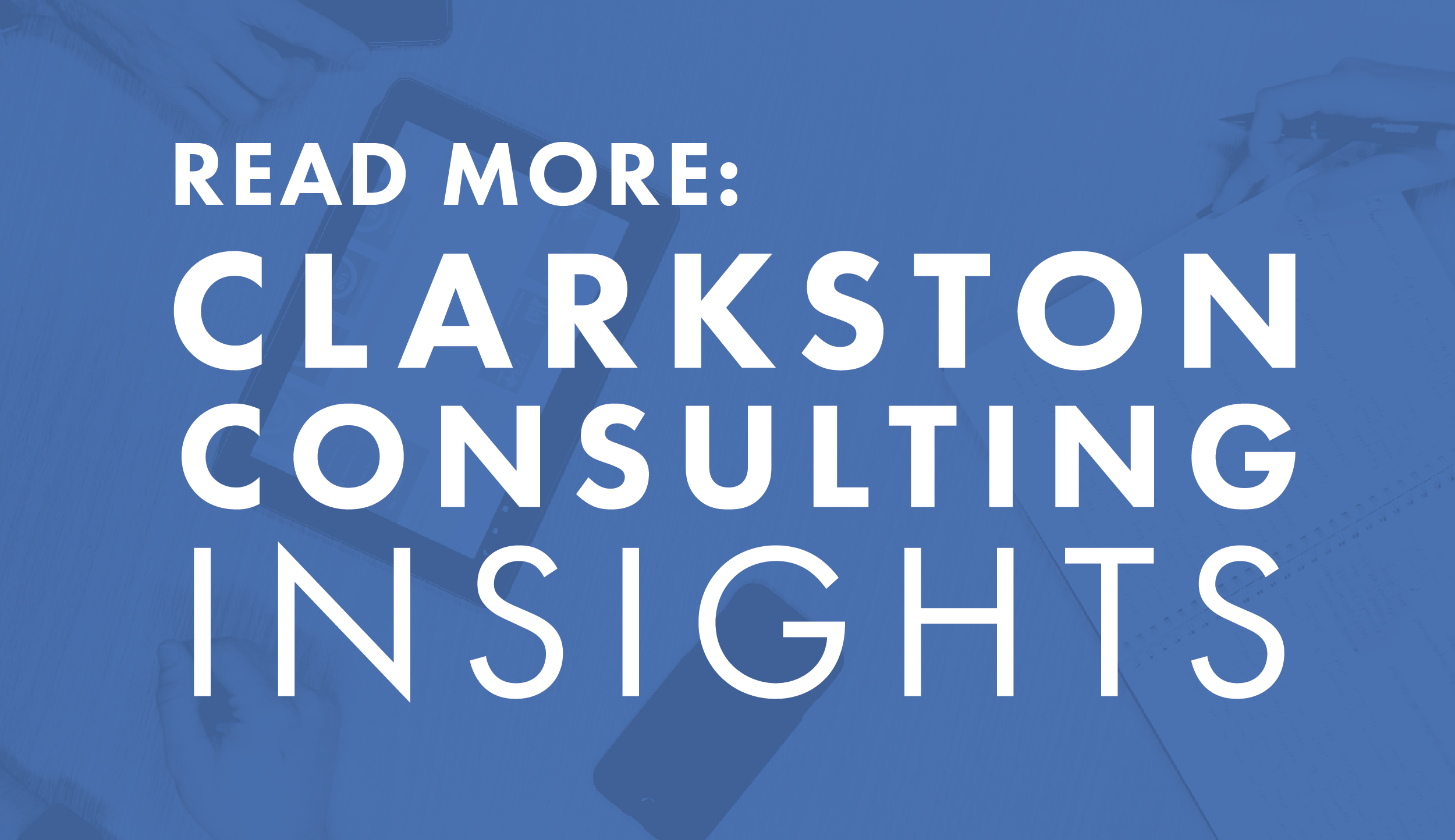 Read More: Clarkston Consulting Insights