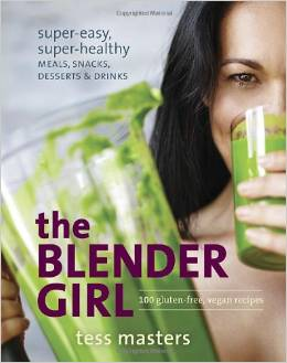 12.  The Blender Girl: Super-Easy, Super-Healthy Meals, Snacks, Desserts, and Drinks--100 Gluten-Free, Vegan Recipes!