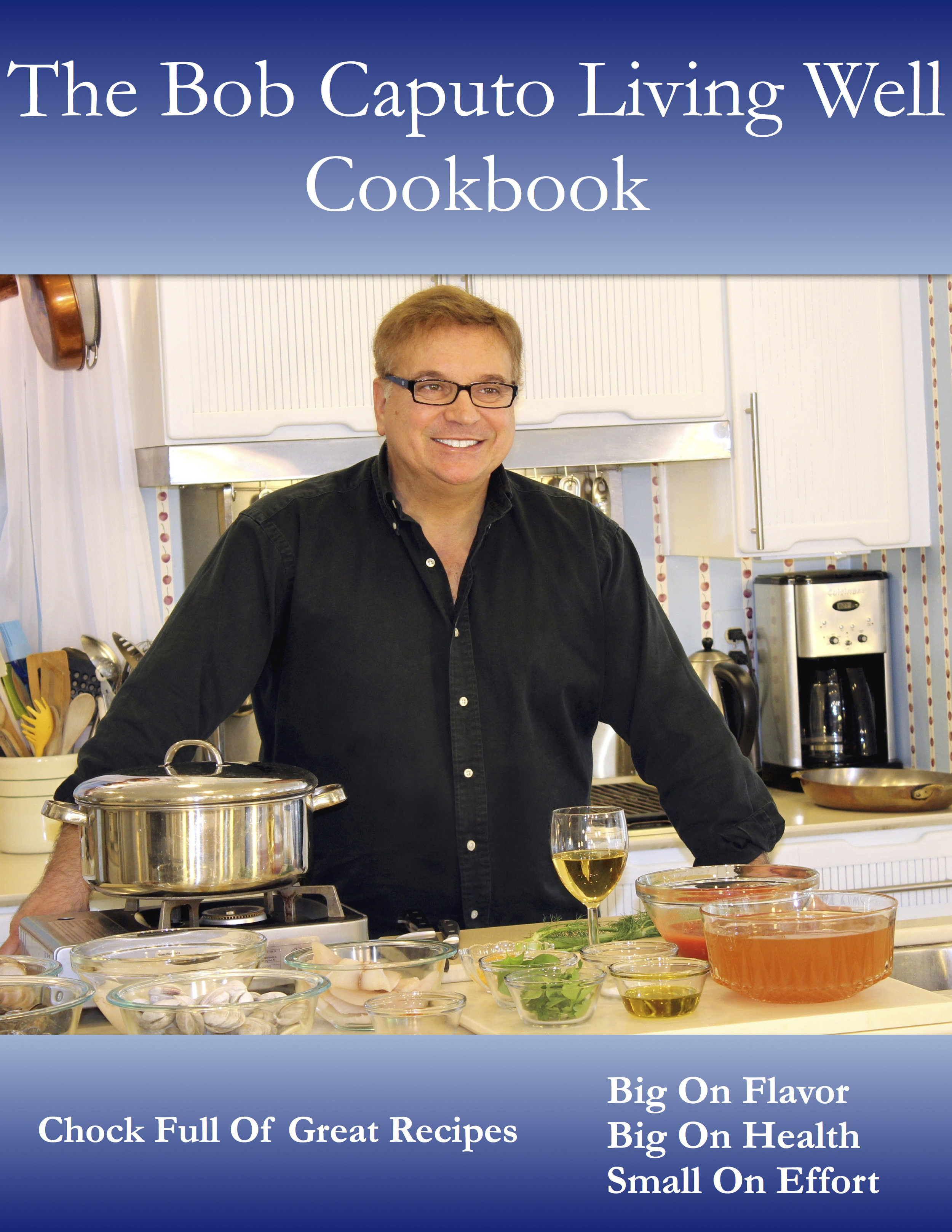 The Bob Caputo Living Well Cookbook is now available for purchase on Amazon!