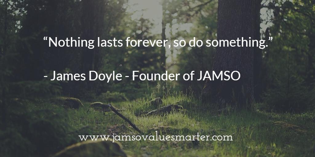 Nothing lasts forever so do something