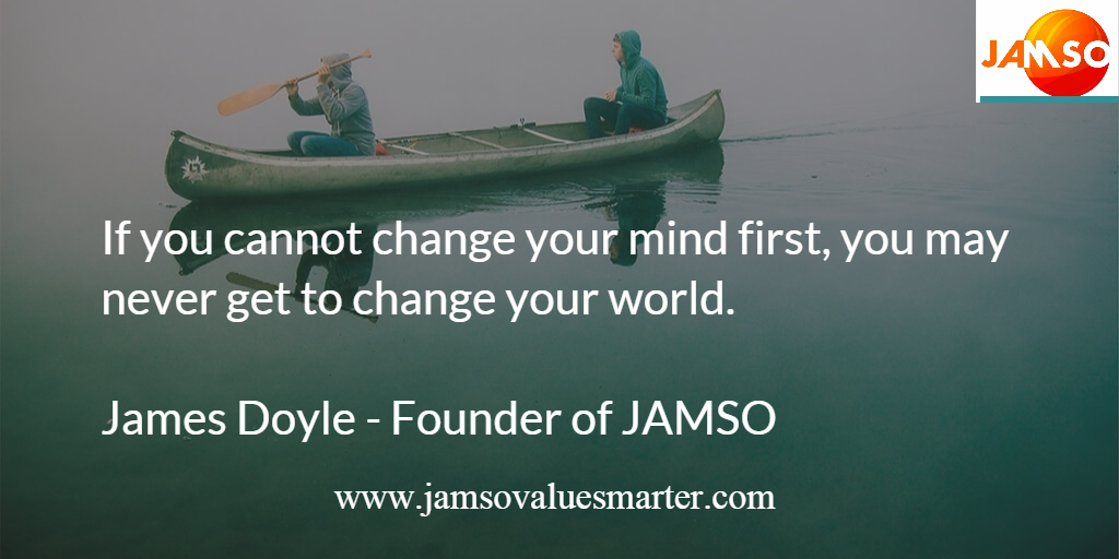 If you cannot change your mind first you may never get to change your world