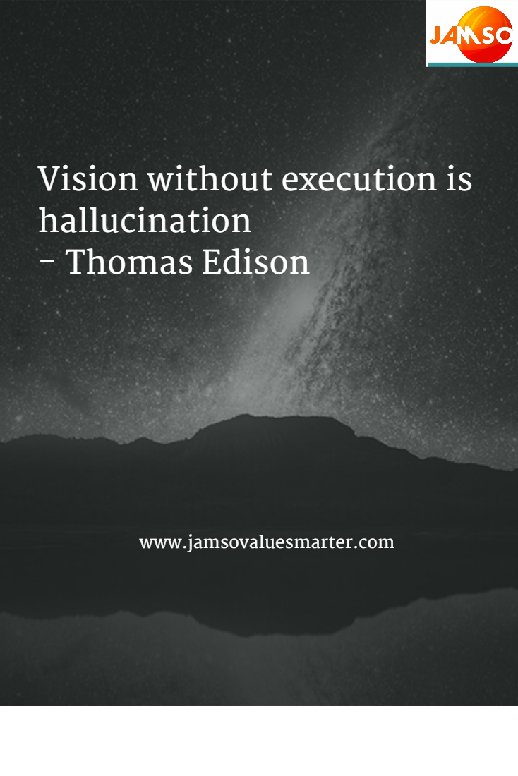 Thomas Edison quote that vision without execution is hallucination