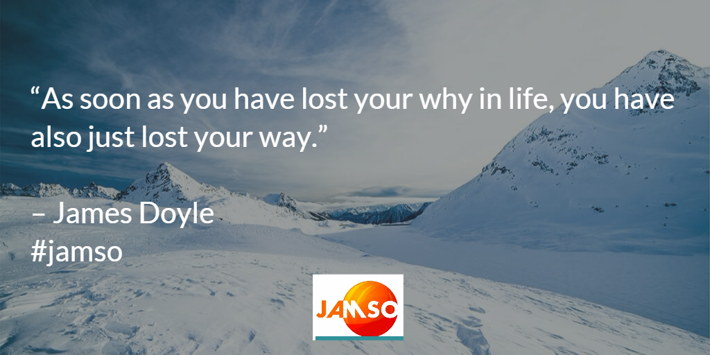 As soon as you have lost your why in life you have also lost your way