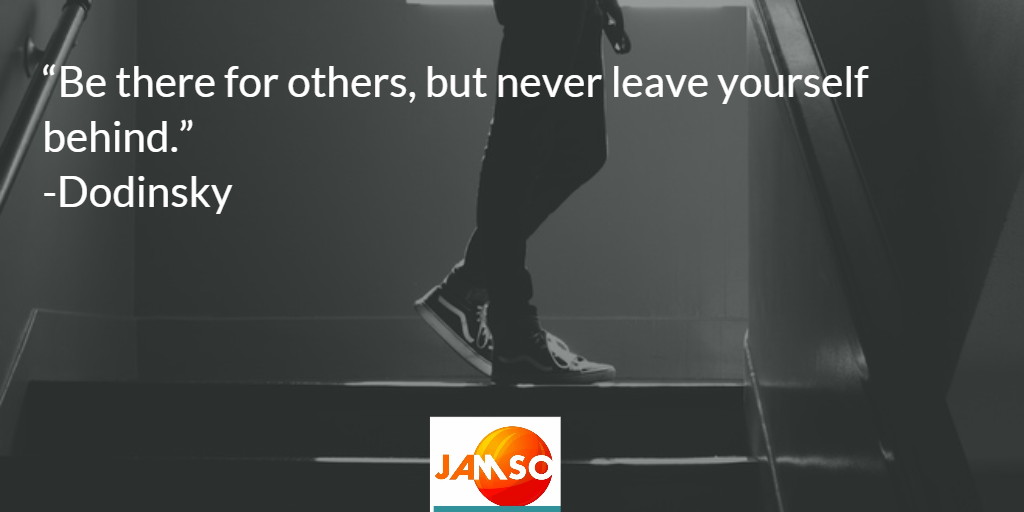 Be there for others but never leave yourself behind quote by Dodinsky