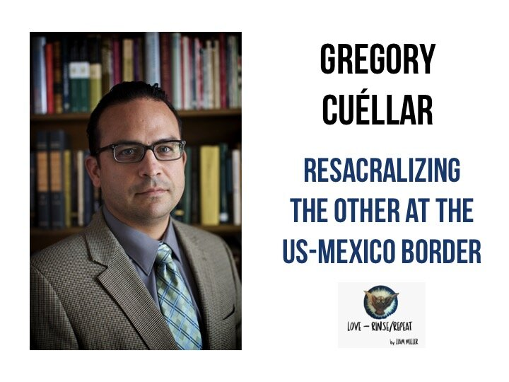 Ep55. Resacralizing the Other at the US-Mexico Border, Gregory Cuéllar