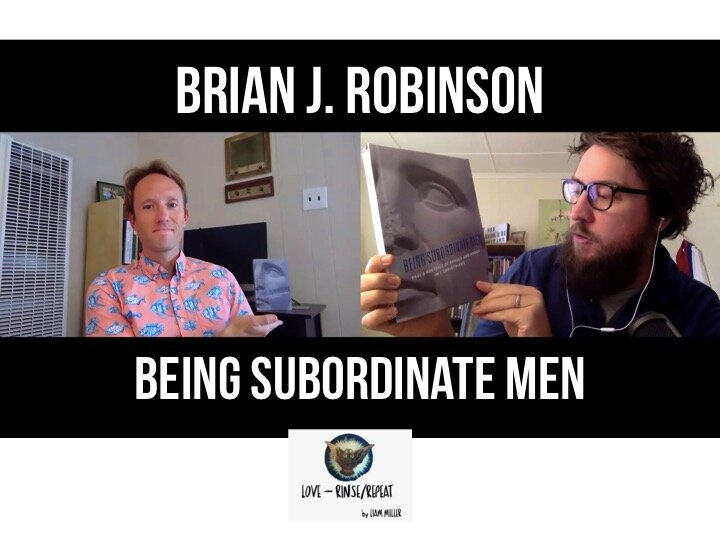 Ep58. Being Subordinate Men, Brian J Robinson
