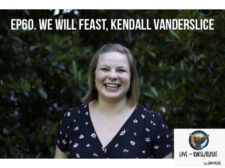 Ep60. We Will Feast, Kendall Vanderslice