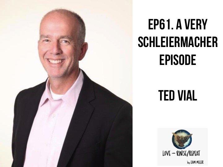 Ep61. A Very Schleiermacher Episode, Ted Vial