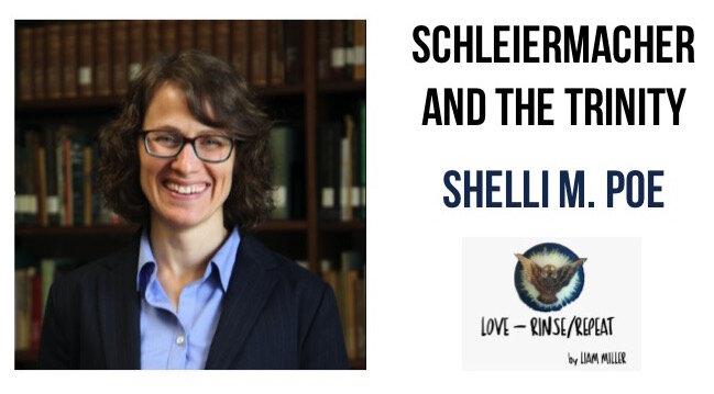 Ep62. Schleiermacher and the Trinity, Shelli Poe