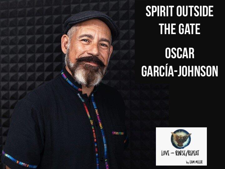 Ep64. Spirit Outside the Gate, Oscar García-Johnson