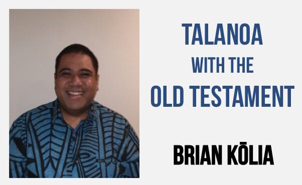 Ep67. Talanoa with the Old Testament, Brian Kōlia