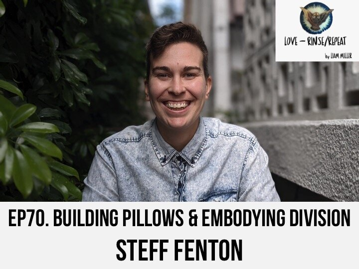 Ep70. Building Pillows and Embodying Division, Steff Fenton