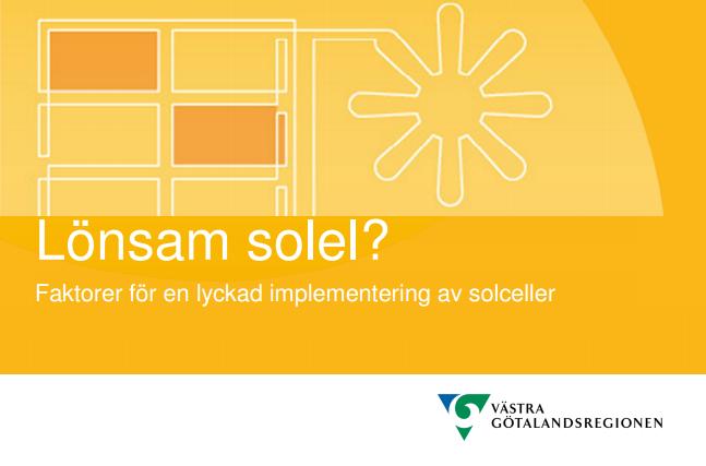 Arbetsmaterial för Västra Götalandsregionen, projektet Sol i Väst.  På uppdrag av Västra Götalandsregionen sammanställdes ett arbetsmaterial för projektet Sol i Väst. Syftet var att summera faktorer för en lyckad implementering av solceller. Vi har också föreläst för de tjugotal kommuner som är med i projektet. Bakgrunden till Sol i Väst, som pågår under perioden 2014-2016, är att Västra Götalandsregionen vill att produktionen av solenergi och solenergianvändningen ska öka i Västra Götaland och samtidigt stärka intern kompetens om investering i solcellsanläggningar. Målet är att inom projektet installera totalt 4 000 m2 solceller. Läs mer   här  .