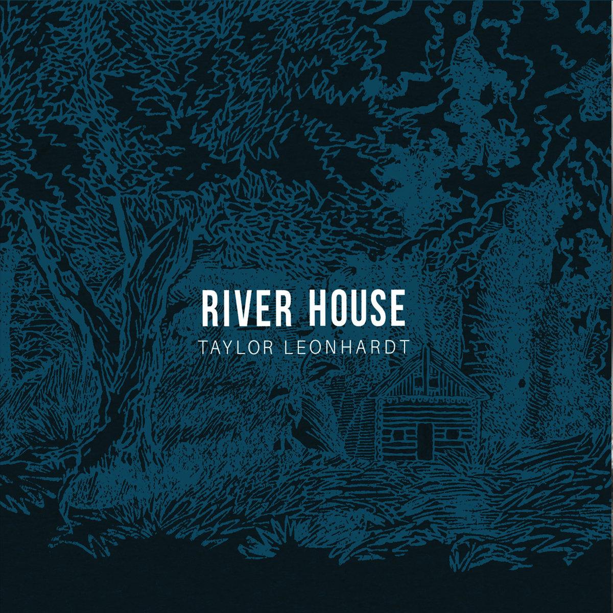 Taylor Leonhardt - RIVER HOUSE.jpg