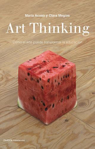 Art Thinking : Cómo el arte puede transformar la educación.