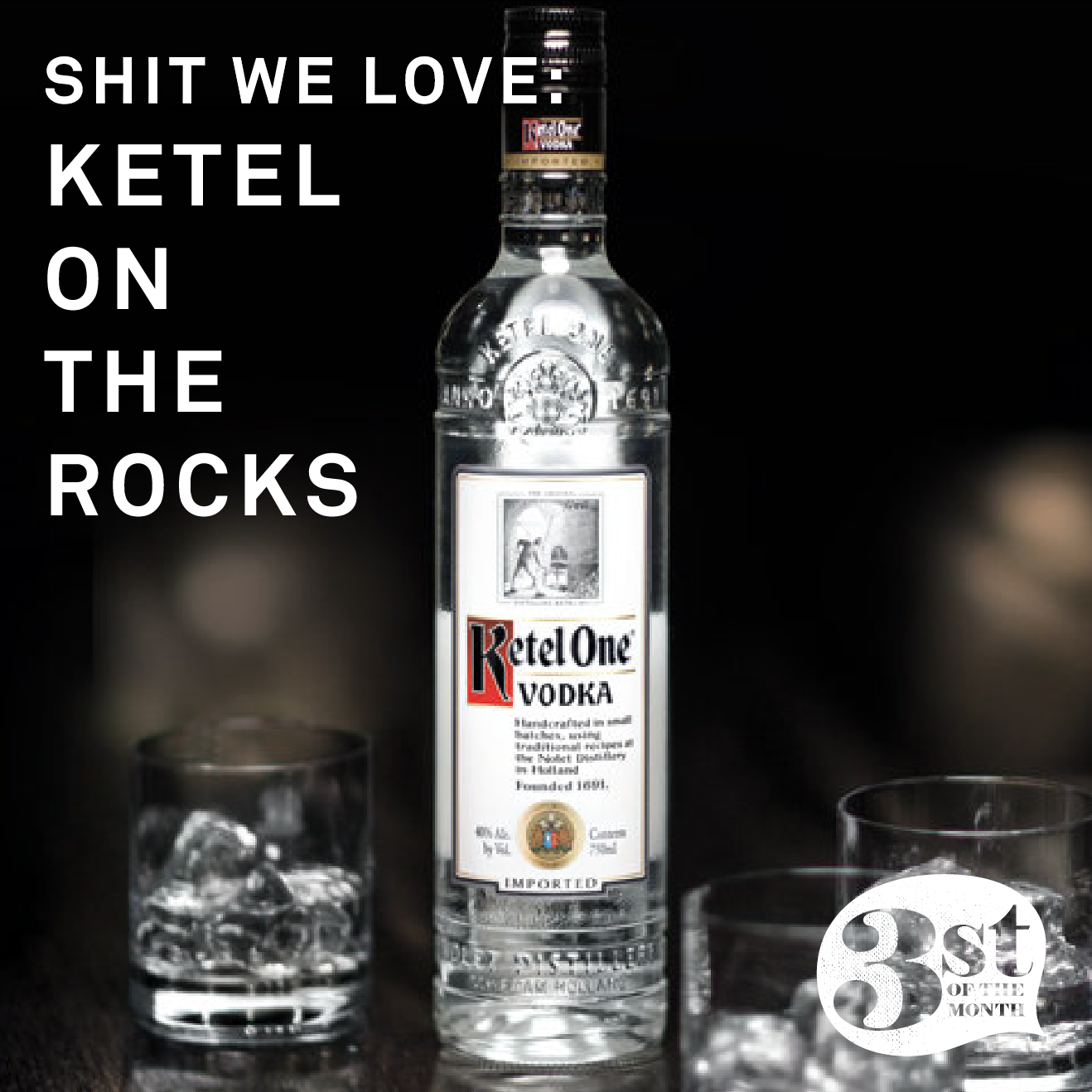 SHIT WE LOVE: KETEL ON THE ROCKS