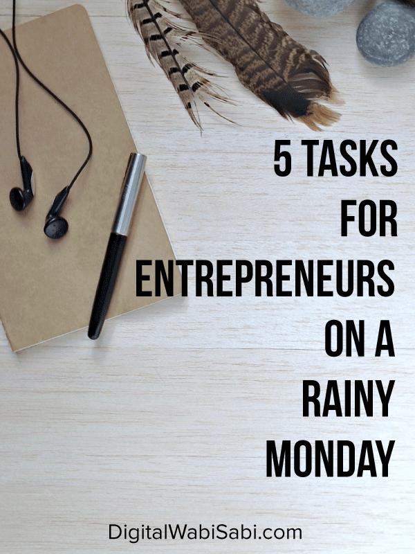 tasks for entrepreneurs on rainy Mondays - digital wabi sabi