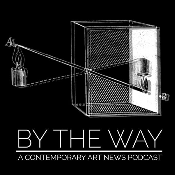 By The Way: A Contemporary Art News Podcast Mini-episode.