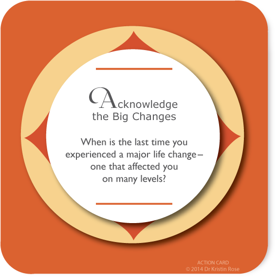 Acknowledge the Big Changes - Action Card Blog - Dr. Kristin Rose