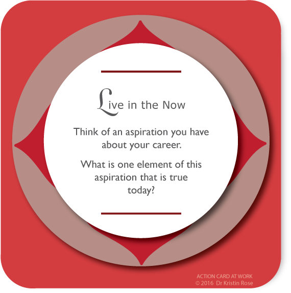 Live in the Now - Action Card at Work - Dr. Kristin Rose