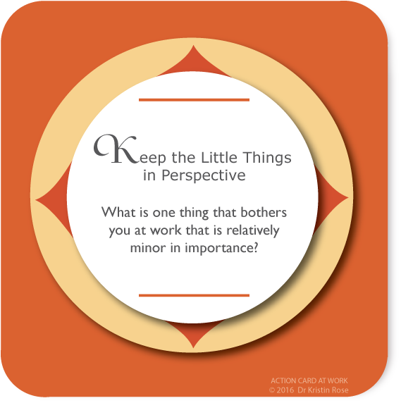 Keep the Little Things in Perspective - Action Card at Work - Dr. Kristin Rose