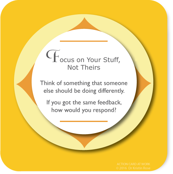 Focus on Your Stuff, Not Theirs - Action Card at Work - Dr. Kristin Rose
