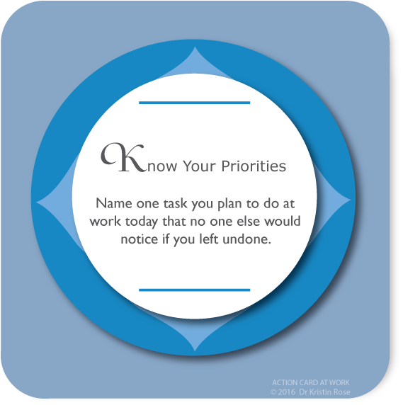 Know Your Priorities - Action Card at Work - Dr. Kristin Rose