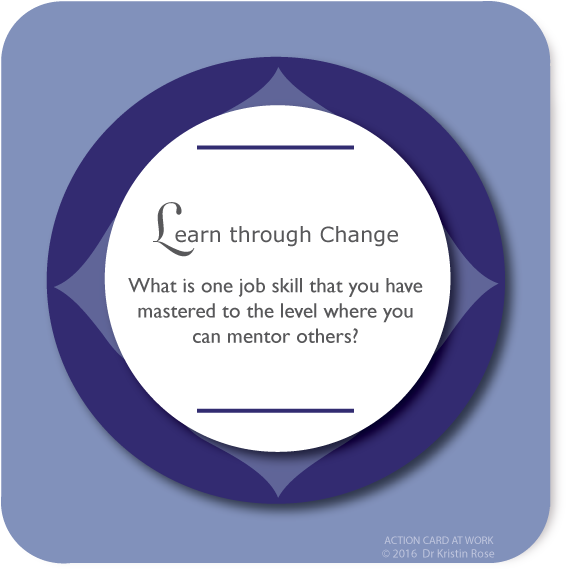 Learn through Change - Action Card at Work - Dr. Kristin Rose