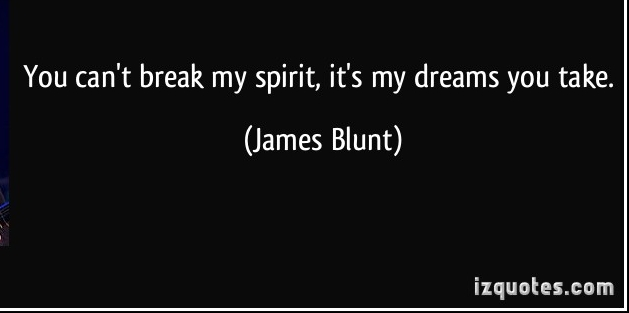 quote-you-can-t-break-my-spirit-it-s-my-dreams-you-take-james-blunt-19740.jpg
