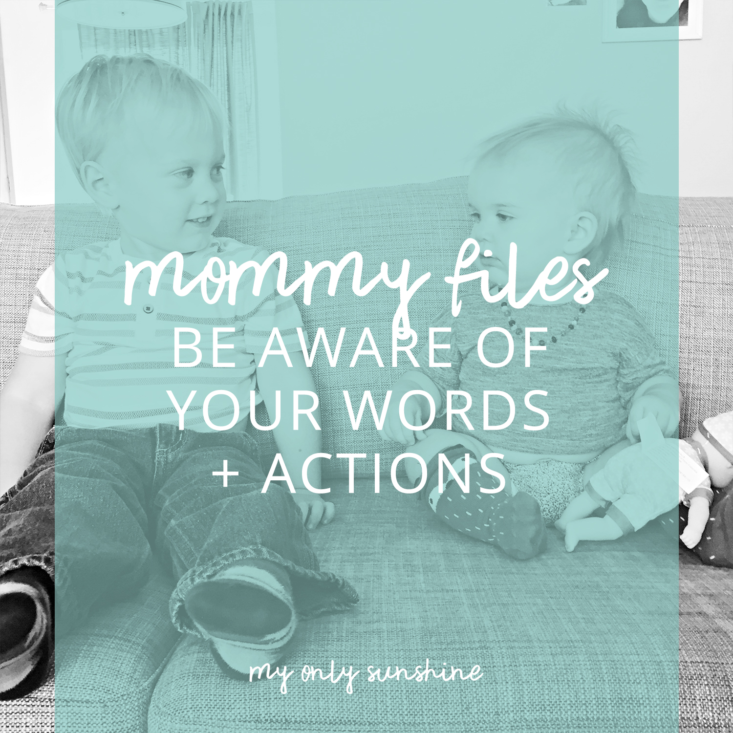 Mommy Files: Always listening. Always watching. | My Only Sunshine