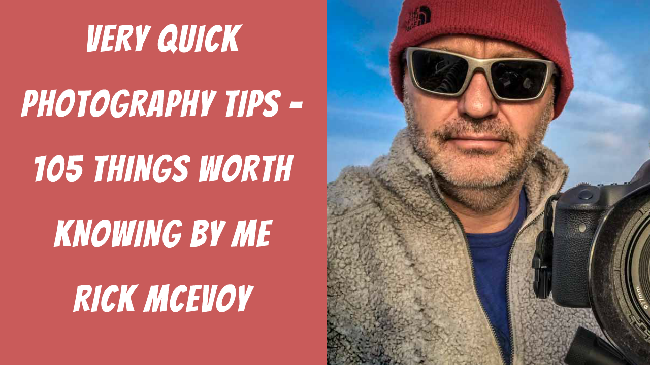 Very Quick Photography Tips - 105 Things Worth Knowing - One Line Photography Tips