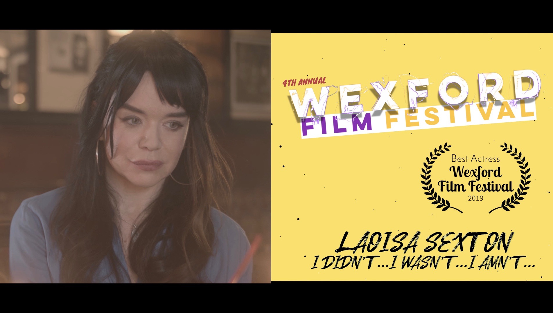 Winner of the  Best Actress Awa rd at this year's  Wexford Film Festival  Laoisa Sexton for  I Didn't…I Wasn't…I Amn't     (an un-romanctic comedy)