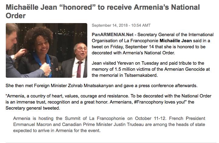 Le 14 septembre 2018, Michaëlle Jean, Secrétaire générale de la Francophonie, est honorée d'être investie par le Ministre arménien des Affaires étrangères, S.E. Monsieur Zohrab MNATSAKANYAN, au sein de l'Ordre national d'Arménie.