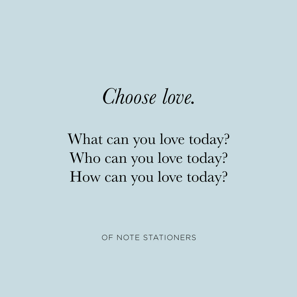 Every day, every moment, we have the opportunity to choose love | Of Note Stationers' Current Invitation