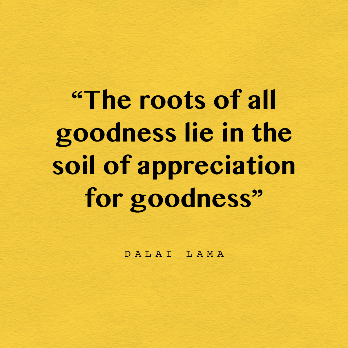 The roots of all goodness | Dalai Lama quote | Of Note Stationers