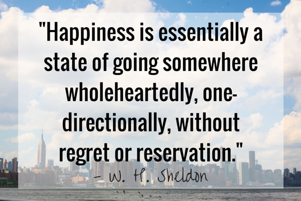 Happiness is essentially a state of going somewhere wholeheartedly