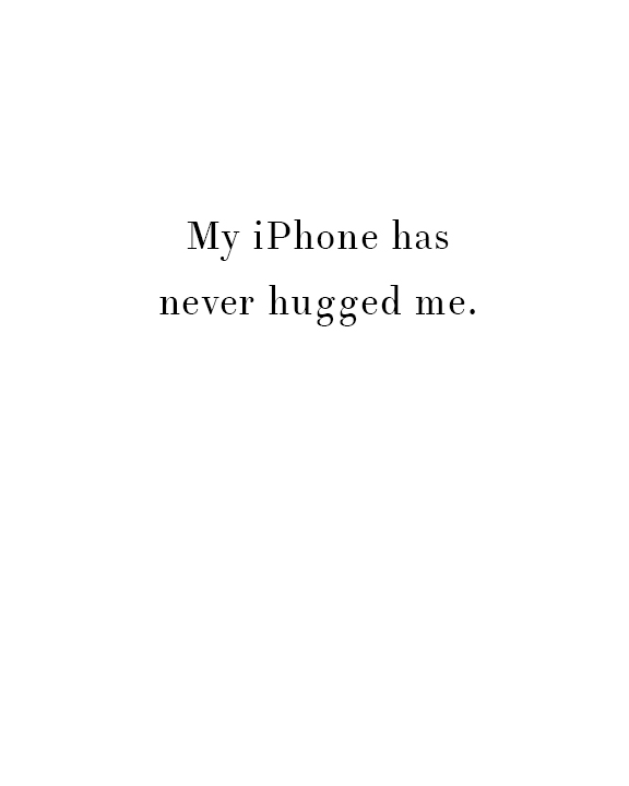 My iphone has never hugged me Print