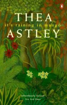 It's Raining in Mango  (1987) by Thea Astley