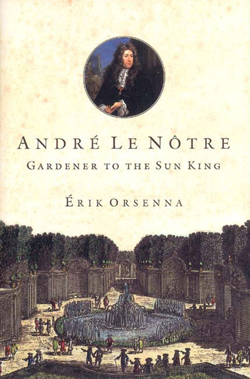 Andre Le Notre, Gardener to the Sun King