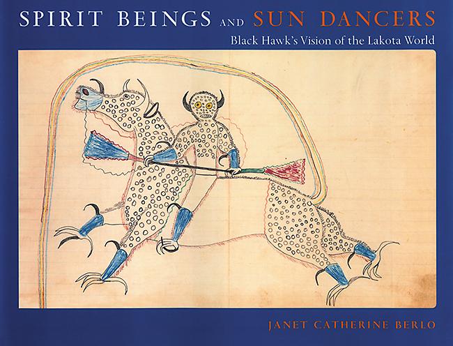 Spirit Beings & Sun Dancers: Black Hawk's Vision of the Lakota World
